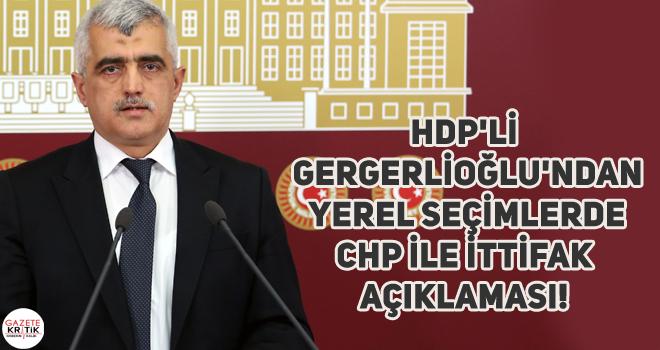 HDP'li Gergerlioğlu'ndan Yerel Seçimlerde CHP ile İttifak Açıklaması!