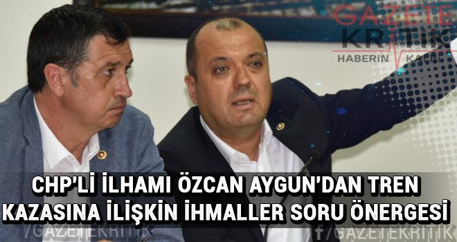 CHP'li İlhami Özcan AYGUN'dan Tren kazasına ilişkin ihmaller soru önergesi