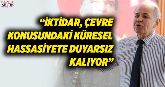 'İKTİDAR, ÇEVRE KONUSUNDAKİ KÜRESEL HASSASİYETE DUYARSIZ KALIYOR'