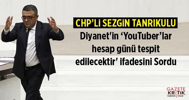 Sezgin Tanrıkulu  Diyanet'in 'YouTuber'lar hesap günü tespit edilecektir' ifadesini Sordu