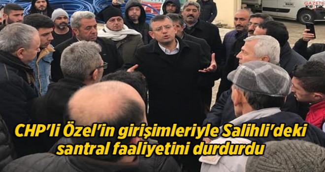 CHP'li Özel'in girişimleriyle Salihli'deki santral faaliyetini durdurdu