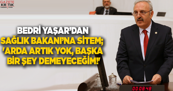 İYİ PARTİLİ BEDRİ YAŞAR'DAN SAĞLIK BAKANI'NA SİTEM; 'ARDA ARTIK YOK, BAŞKA BİR ŞEY DEMEYECEĞİM!'
