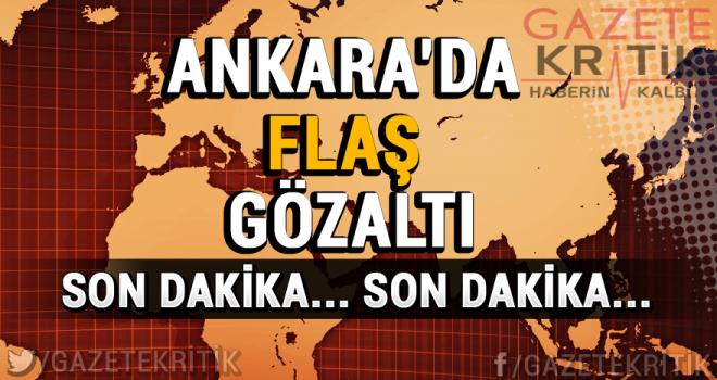 Ankara'da flaş gözaltı