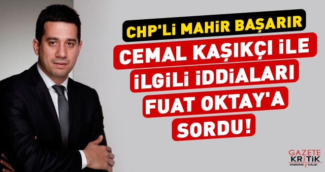 CHP'li Mahir Başarır Cemal Kaşıkçı ile İlgili İddiaları Fuat Oktay'a Sordu!