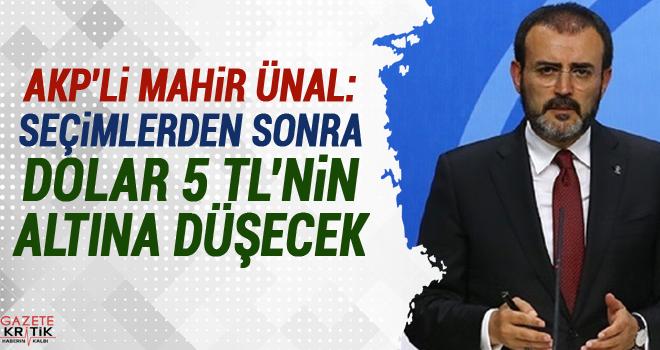 AKP'li Ünal: Seçimlerden sonra dolar 5 TL'nin altına düşecek