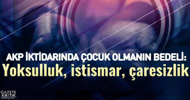 AKP İktidarında çocuk olmanın bedeli: Yoksulluk, istismar, çaresizlik