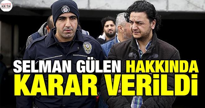 Fethullah Gülen'in yeğeni Selman Gülen'e 7 yıl 6 ay hapis