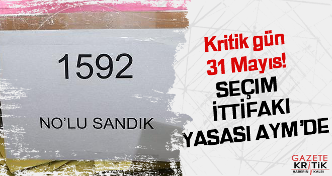 Kritik gün 31 Mayıs! Seçim ittifakı yasası AYM'de