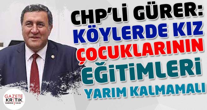 CHP'li Gürer: Niğde'de eğitim çağında olan 37 kız çocuğu okula gidemiyor