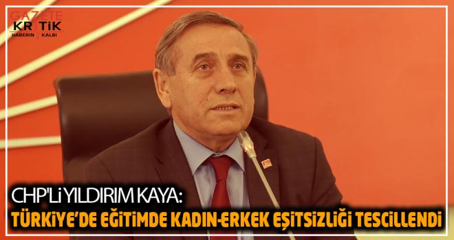 CHP'li Yıldırım Kaya:Türkiye'de Eğitimde Kadın-Erkek Eşitsizliği Tescillendi