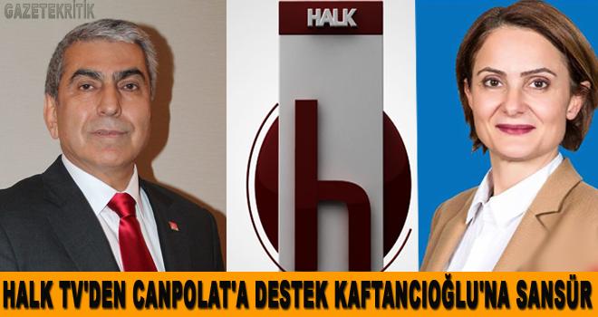 HALK TV'DEN CANPOLAT'A DESTEK KAFTANCIOĞLU'NA SANSÜR