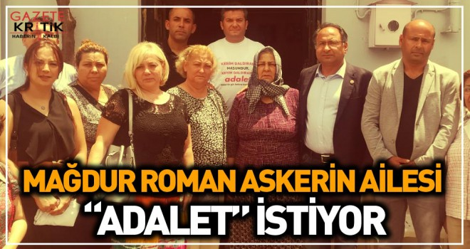"""MAĞDUR ROMAN ASKERİN AİLESİ """"ADALET"""" İSTİYOR"""