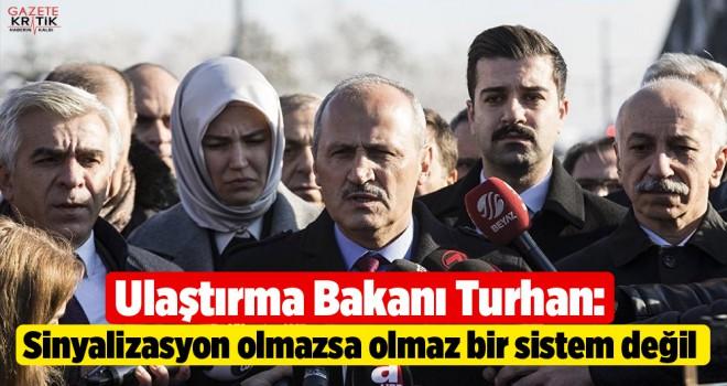 Ulaştırma Bakanı Turhan: Sinyalizasyon olmazsa olmaz bir sistem değil