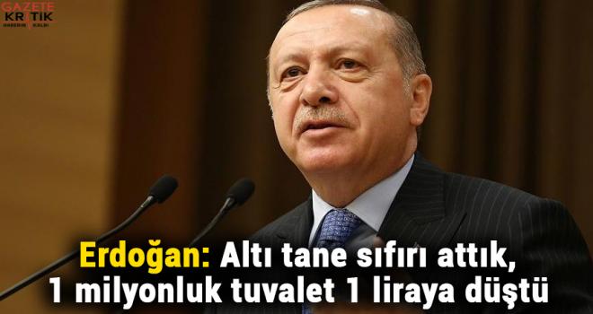 Erdoğan: Altı tane sıfırı attık, 1 milyonluk tuvalet 1 liraya düştü