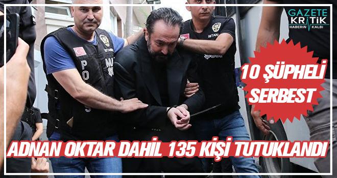 Adnan Oktar dahil 135 kişi tutuklandı