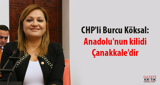 CHP'li Burcu Köksal: Anadolu'nun kilidi Çanakkale'dir