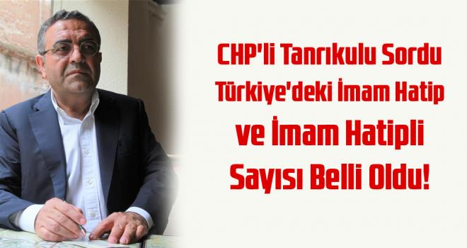 CHP'li Tanrıkulu Sordu Türkiye'deki İmam Hatip ve İmam Hatipli Sayısı Belli Oldu!