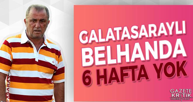 Galatasaraylı Belhanda 6 hafta yok