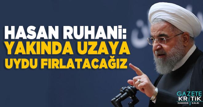 Hasan Ruhani: Yakında uzaya uydu fırlatacağız