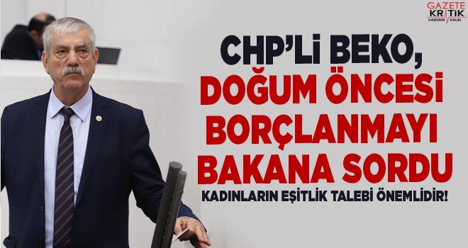 CHP'li Beko, doğum öncesi borçlanmayı Bakana sordu