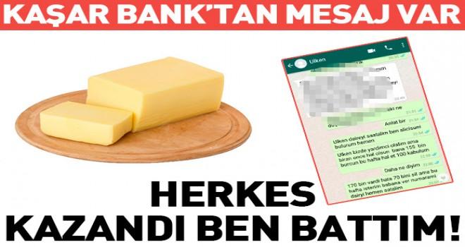 Kaşar Bank'tan mesaj var: Herkes kazandı ben battım!