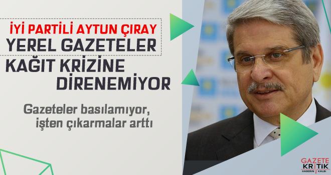 Aytun Çıray : Yerel gazeteler kağıt krizine direnemiyor. Gazeteler basılamıyor, işten çıkarmalar arttı