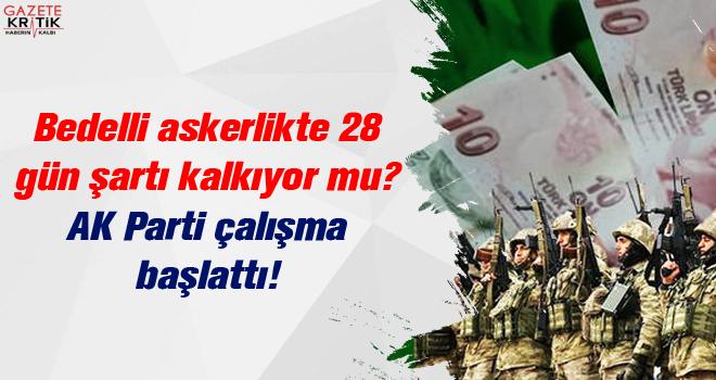 Bedelli askerlikte 28 gün şartı kalkıyor mu? AK Parti çalışma başlattı!