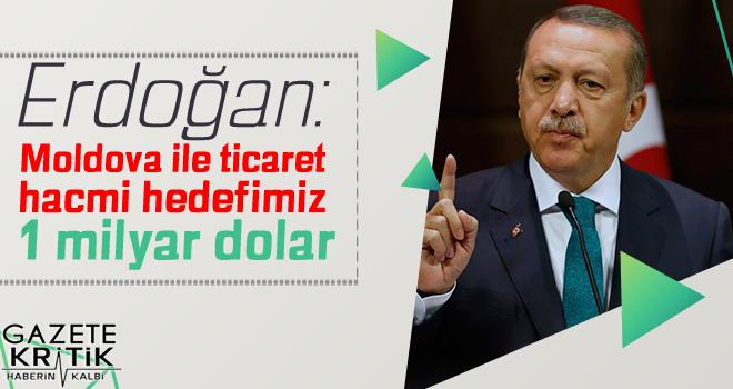 Erdoğan: Moldova ile ticaret hacmi hedefimiz 1 milyar dolar