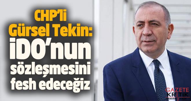 CHP'li Gürsel Tekin:İDO'nun sözleşmesini fesh edeceğiz