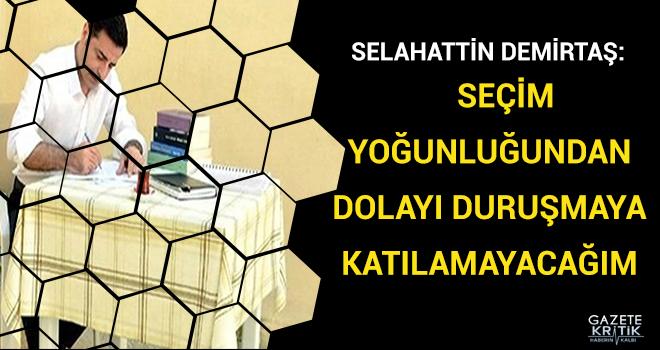 Selahattin Demirtaş: Seçim yoğunluğundan dolayı duruşmaya katılamayacağım