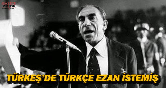Türkeş de Türkçe ezan istemiş