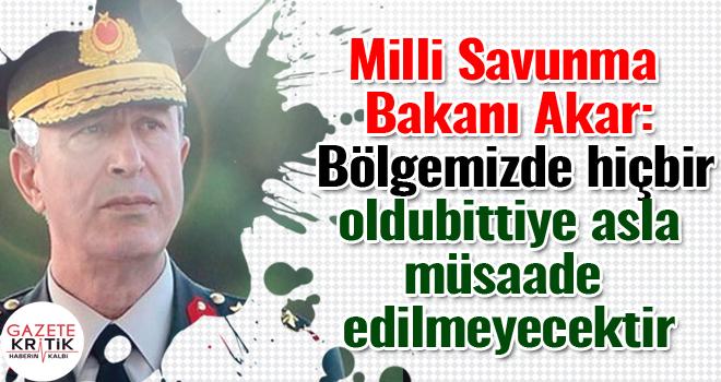 Milli Savunma Bakanı Akar: Bölgemizde hiçbir oldubittiye asla müsaade edilmeyecektir