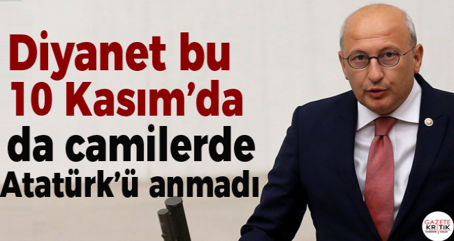 CHP'li Çakırözer'den tepki: Diyanet'in kurucusu Atatürk'e büyük vefasızlık