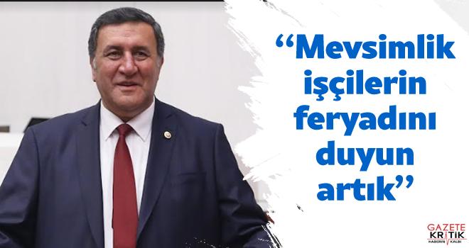 """CHP'li Vekil Gürer: """"Mevsimlik işçilerin feryadını duyun artık"""""""