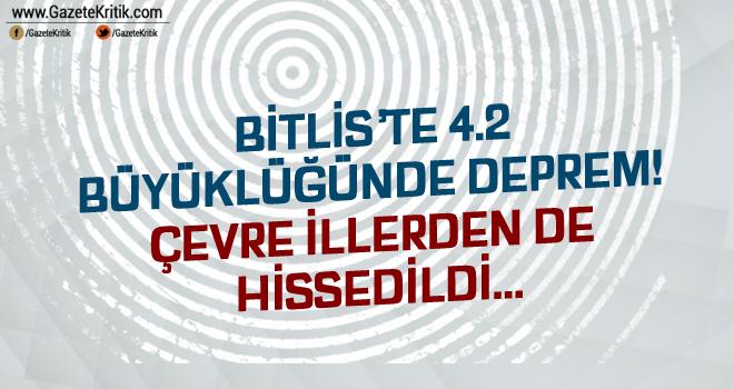 Bitlis'te 4.2 büyüklüğünde deprem! Çevre illerden de hissedildi…