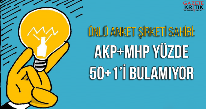 Ünlü anket şirketi sahibi: AKP ve MHP 50+1'i bulmuyor