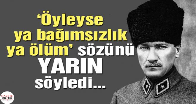 Mustafa Kemal'in 19 Mayıs kararlılığı…