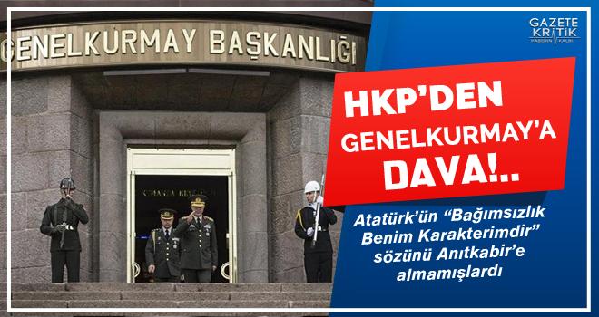 HKP, Mustafa Kemal'in sözünü Anıtkabir'e sokmayan Genelkurmay'a dava açtı