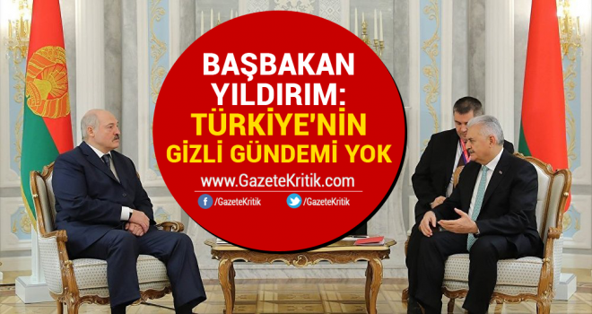 Başbakan Yıldırım: Türkiye'nin gizli gündemi yok