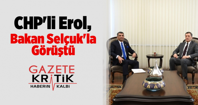 CHP'li Erol, Bakan Selçuk'la Görüştü