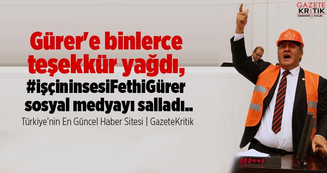 CHP'li Gürer'e binlerce teşekkür yağdı, #işçininsesiFethiGürer sosyal medyayı salladı..