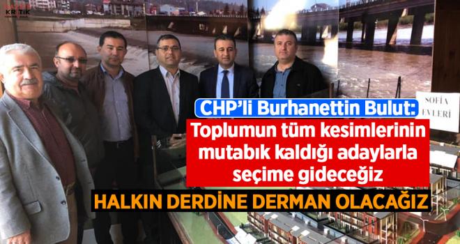CHP'li Burhanettin Bulut: Toplumun tüm kesimlerinin mutabık kaldığı adaylarla seçime gideceğiz