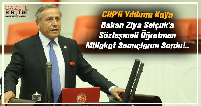 CHP'li Yıldırım Kaya Bakan Ziya Selçuk'a Sözleşmeli Öğretmen Mülakat Sonuçlarını Sordu!..