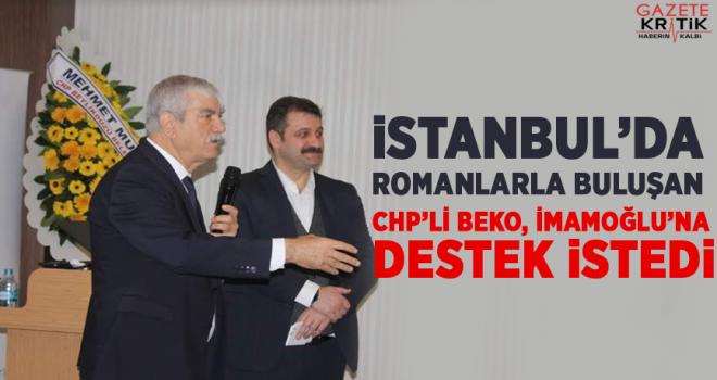 İstanbul'da Romanlarla buluşan CHP'li Beko, İmamoğlu'na destek istedi