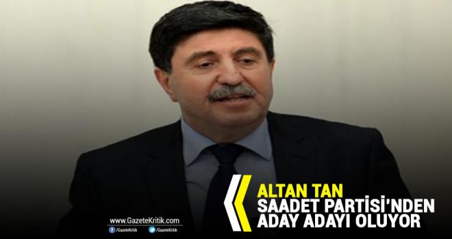 Altan Tan Saadet Partisi'nden aday oluyor