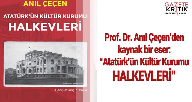 Prof. Dr. Anıl Çeçen'den kaynak bir eser: 'Atatürk'ün Kültür Kurumu HALKEVLERİ'