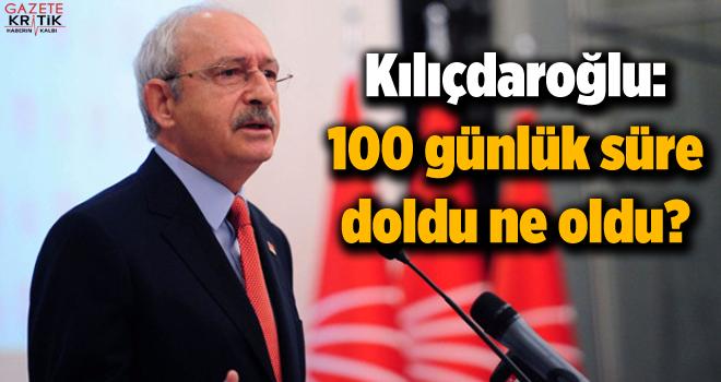 Kılıçdaroğlu: 100 günlük süre doldu ne oldu?