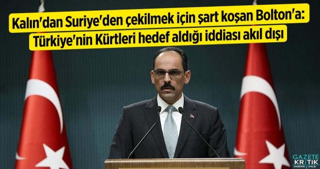 Kalın'dan Suriye'den çekilmek için şart koşan Bolton'a: Türkiye'nin Kürtleri hedef aldığı iddiası akıl dışı