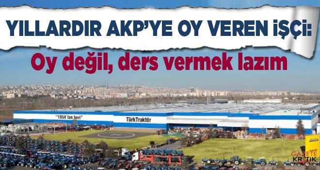 Yıllardır AKP'ye oy veren işçi: Oy değil, ders vermek lazım