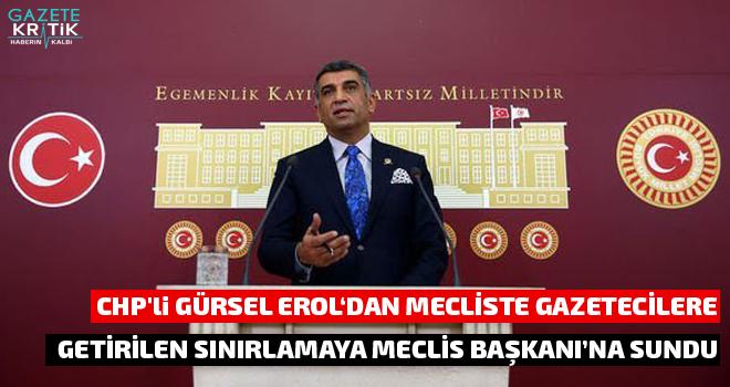 CHP'li GÜRSEL EROL'DAN MECLİSTE GAZETECİLERE GETİRİLEN SINIRLAMAYA MECLİS BAŞKANI'NA SUNDU